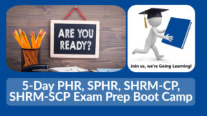 (GoingLearning) 5-Day PHR, SPHR, SHRM-CP, SHRM-SCP Exam Prep Boot Camp