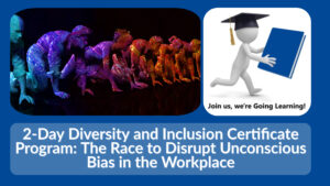 (GoingLearning) 2-Day Diversity and Inclusion Certificate Program_ The Race to Disrupt Unconscious Bias in the Workplace