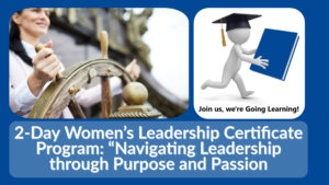 """(GoingLearning) 2-Day Women's Leadership Certificate Program_ """"Navigating Leadership through Purpose and Passion"""