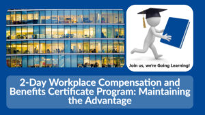 (GoingLearning) 2-Day Workplace Compensation and Benefits Certificate Program_ Maintaining the Advantage