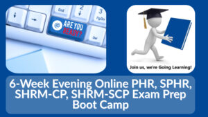 (GoingLearning) 6-Week Evening Online PHR, SPHR, SHRM-CP, SHRM-SCP Exam Prep Boot Camp